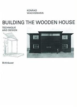 Building the Wooden House: Technique and Design
