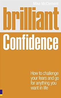 Brilliant Confidence: What Confident People Know, Say and Do (Brilliant Lif ...