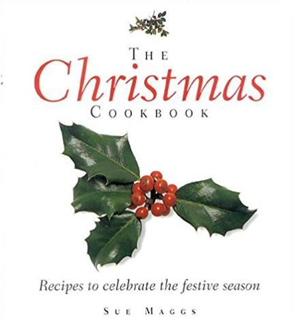 The Christmas Cookbook: Festive Food for Family and Friends