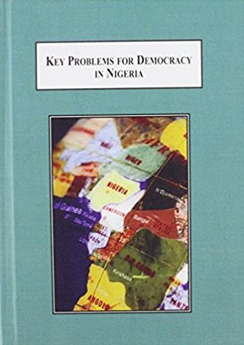 Key Problems for Democracyin Nigeria: Credible Elections, Corruption, Secur ...