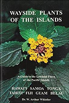 Wayside Plants of the Islands: A Guide to the Lowland Flora of the Pacific  ...