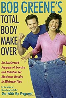 Bob Greene's Total Body Makeover: An Accelerated Program of Exercise and Nu ...