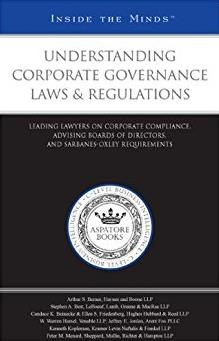 Understanding Corporate Governance Laws & Regulations: Leading Lawyers on Corporate Compliance, Advising Boards of Directors, and Sarbanes-Oxley Requirements (Inside the Minds)