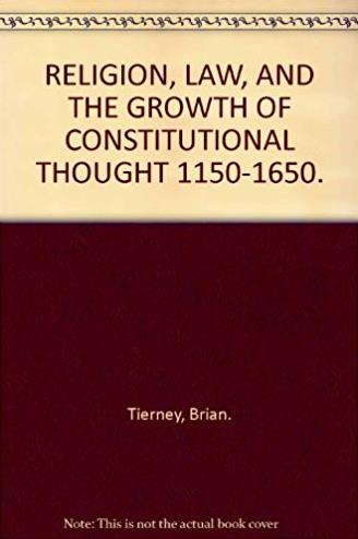Religion, Law and the Growth of Constitutional Thought, 1150-1650 (Wiles Le ...