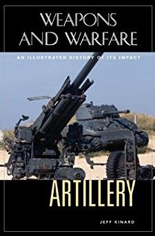 Artillery: An Illustrated History of Its Impact (Weapons and Warfare)