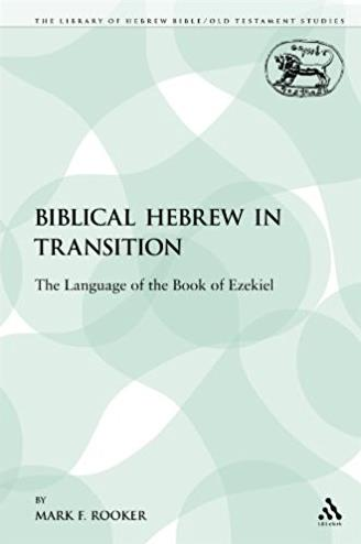 Biblical Hebrew in Transition: The Language of the Book of Ezekiel (The Lib ...