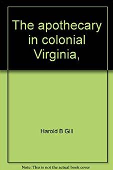 The apothecary in colonial Virginia, (Williamsburg research studies)