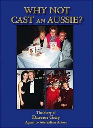 Why Not Cast An Aussie?: The Story of Darren Gray Agent to Australian Actor ...