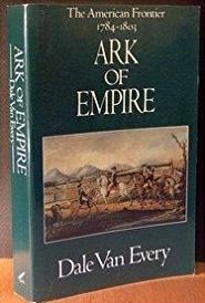 Ark of Empire: The American Frontier: 1784-1803 (The Frontier People of Ame ...