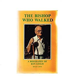 The bishop who walked: A biography of Ken Leslie (1911- )