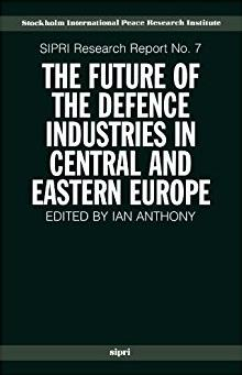 The Future of the Defence Industries in Central and Eastern Europe (SIPRI R ...