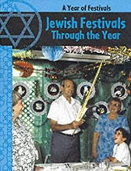 Jewish Festivals Through The Year (A Year of Festivals)