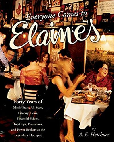 Everyone Comes to Elaine's: Forty Years of Movie Stars, All-Stars, Literary ...