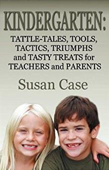 Kindergarten: Tattle-Tales, Tools, Tactics, Triumphs and Tasty Treats for Teachers and Parents