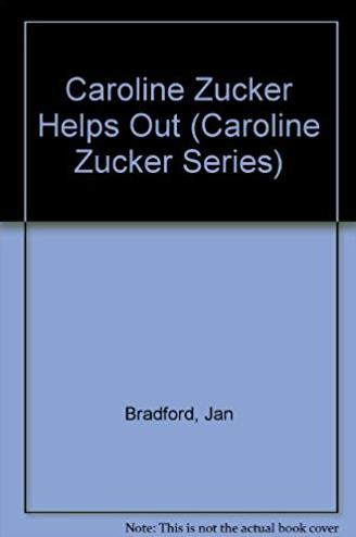 Caroline Zucker Helps Out (Caroline Zucker Series)