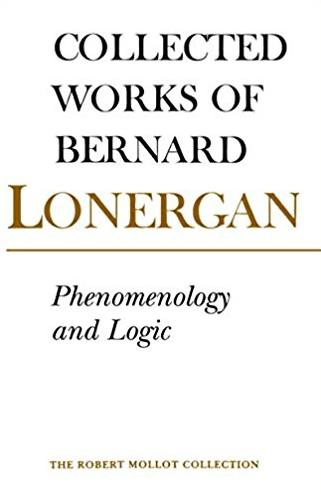 Phenomenology and Logic: The Boston College Lectures on Mathematical Logic and Existentialism, Volume 18 (Collected Works of Bernard Lonergan)