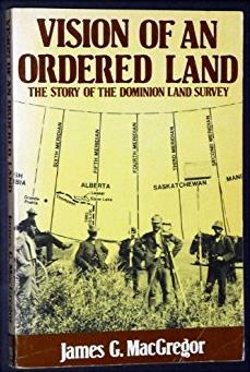 Vision of an ordered land: The story of the Dominion land survey