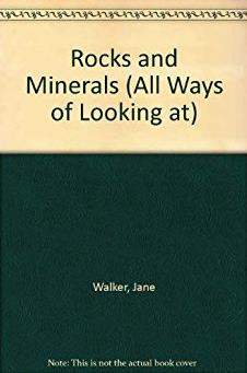 Rocks and Minerals (All Ways of Looking at)