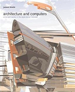 Architecture and Computers: Action and Reaction in the Digital Design Revol ...