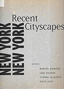 New York, New York, recent cityscapes: Paintings by Martha Diamond, Jane Dickson, Yvonne Jacquette, David Kapp