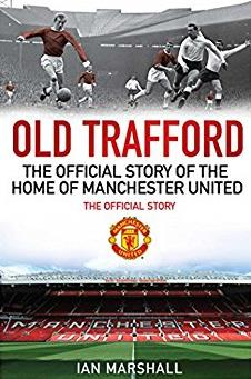 Old Trafford: The Official Story of the Home of Manchester United (MUFC)