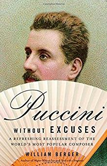 Puccini Without Excuses: A Refreshing Reassessment of the World's Most Popu ...