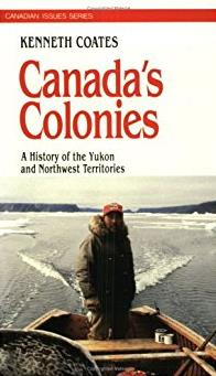 Canada's Colonies: A History of the Yukon and Northwest Territories (Canadi ...