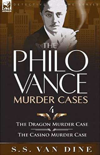 The Philo Vance Murder Cases: 4-The Dragon Murder Case & the Casino Mur ...