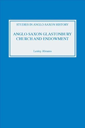 Anglo-Saxon Glastonbury: Church and Endowment (Studies in Anglo-Saxon Histo ...