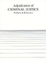 Adjudication of Criminal Justice: Problems and References (American Caseboo ...