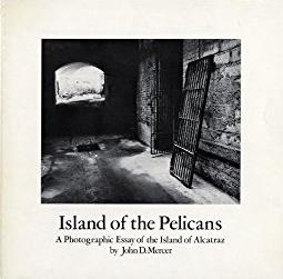 Island of the Pelicans: A photographic essay of the Island of Alcatraz
