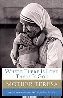 Where There Is Love, There Is God: A Path to Closer Union with God and Grea ...