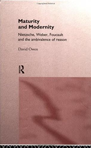 Maturity and Modernity: Nietzsche, Weber, Foucault and the Ambivalence of R ...