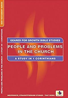 People and Problems in the Church: A Study in 1 Corinthians (Geared for Gro ...