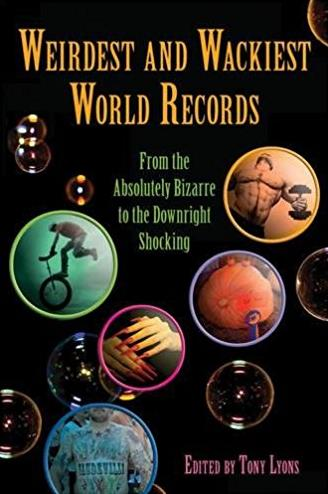 Weirdest and Wackiest World Records: From the Absolutely Bizarre to the Dow ...