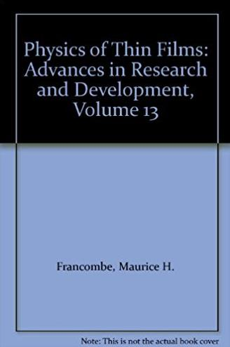 Physics of Thin Films: Advances in Research and Development, Volume 13