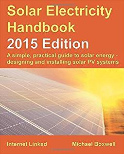 Solar Electricity Handbook - 2015 Edition: A simple, practical guide to sol ...