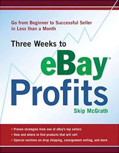 Three Weeks to eBay® Profits: Go from Beginner to Successful Seller in  ...