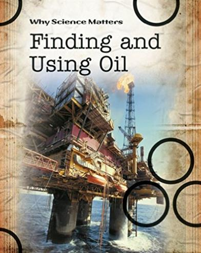 Finding and Using Oil (Why Science Matters (Hardcover))