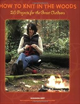 How to Knit in the Woods: 20 Projects for the Great Outdoors