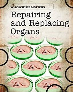 Repairing and Replacing Organs (Why Science Matters)
