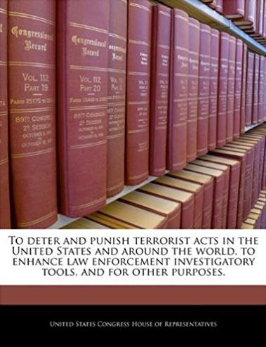 To deter and punish terrorist acts in the United States and around the world, to enhance law enforcement investigatory tools, and for other purposes.