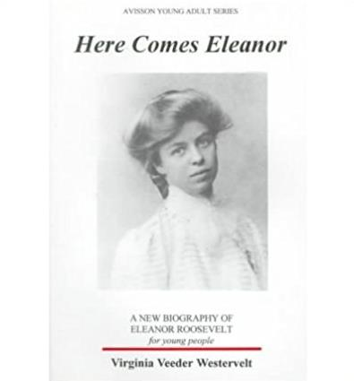 Here Comes Eleanor: A New Biography of Eleanor Roosevelt for Young People