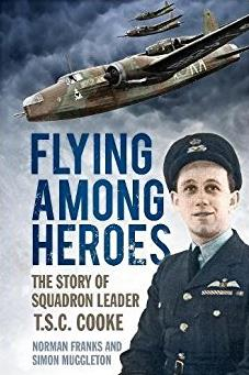 Flying Among Heroes: The Story of Squadron Leader T.C.S Cooke DFC AFC DFM '