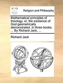 Mathematical principles of theology, or, the existence of God geometrically ...