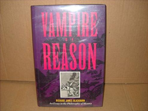 The Vampire of Reason: An Essay in the Philosophy of History