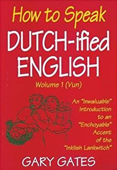 "How to Speak Dutch-ified English (Vol. 1): An ""Inwaluable"" Introduction To An ""Enchoyable"" Accent Of The ""Inklish Lankwitch"