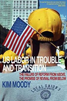 U.S. Labor in Trouble and Transition: The Failure of Reform from Above, The ...