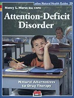 Attention-Deficit Disorder: Natural Alternatives to Drug Therapy (Natural H ...