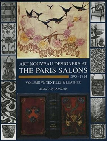 6: Art Nouveau Designers at the Paris Salons: 1895-1914. Volume VI: Textiles and Leather